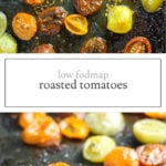 Two images of low FODMAP roasted tomatoes