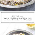 Two photos of low FODMAP lemon raspberry overnight oats