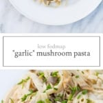 Low FODMAP garlic mushroom pasta