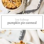 Two images of low FODMAP pumpkin pie oatmeal