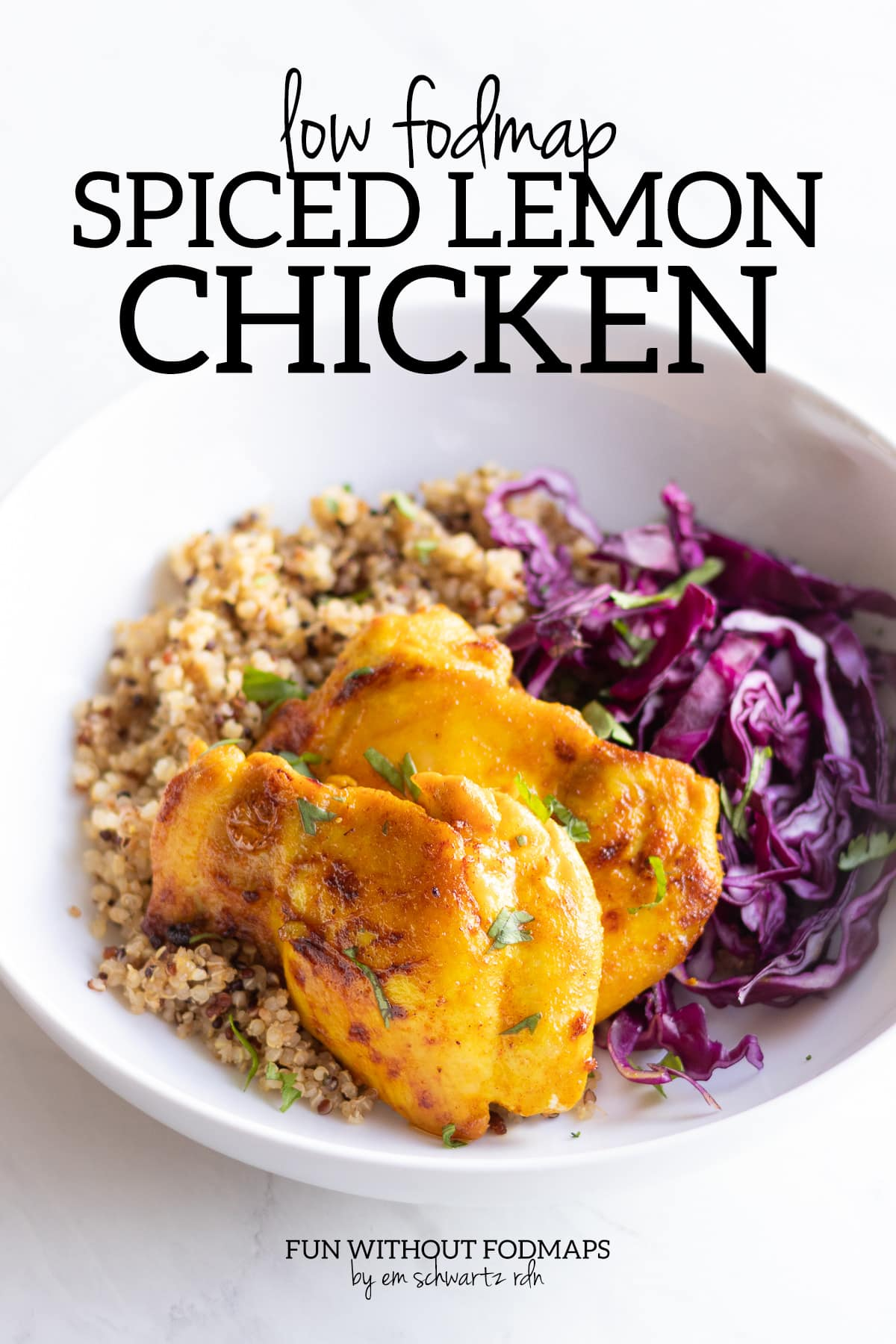 """A bowl of grilled marinated chicken thighs, red cabbage and tri-color quiona. In the white space above, black text reads """"Low FODMAP Spiced Chicken."""""""