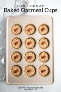"""A muffin tin filled with baked oatmeal cups. In the white space above, black text reads """"Low FODMAP Baked Oatmeal Cups."""""""